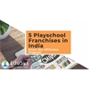 5 Playschool Franchise in India (2020) - Know Affiliation Program