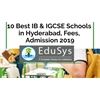10+ Best IB & IGCSE Schools in Hyderabad, Fees, Admission 2019-20