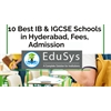 10+ Best IB & IGCSE Schools in Hyderabad, Fees, Admission 2020-21