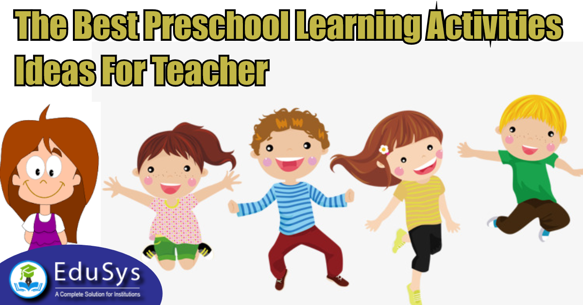 What Are The Best Preschool Learning Activities Ideas For Teacher (2020)?