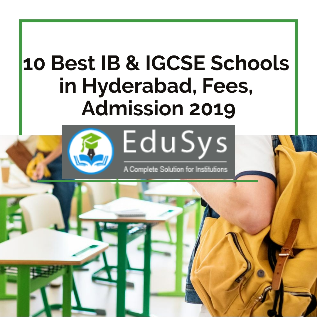 10+ Best IB & IGCSE Schools in Hyderabad, Fees, Admission 2019-20