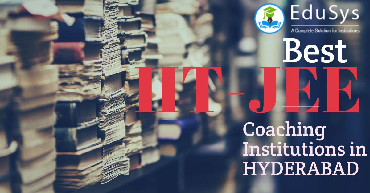 What are the best JEE IIT Coaching in Hyderabad 2020?