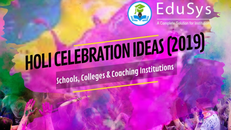 Holi Celebration Ideas (2019) - School, College, Coaching Institutes