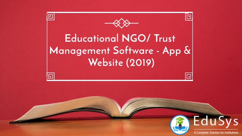 Educational NGO/ Trust Management Software - App & Website (2019)