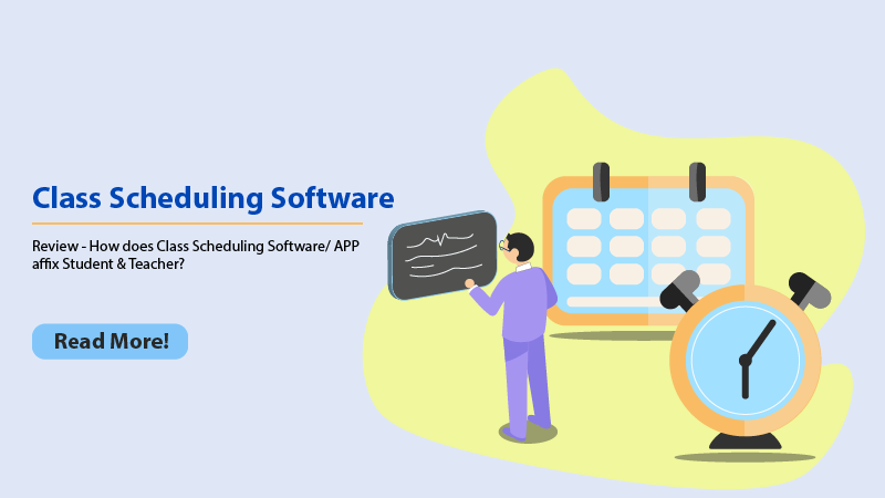Review - How does Class Scheduling Software/ APP affix Student & Teacher?