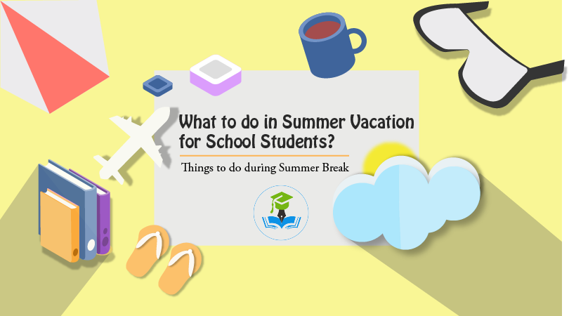 What to do in Summer Vacation for School Students?