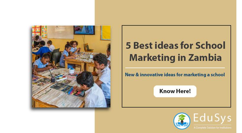 5 Best ideas for School Marketing in Zambia – New & innovative ideas for marketing a school