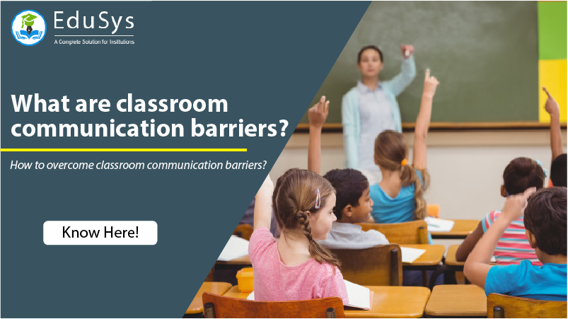 What are classroom communication barriers, and how to overcome them?