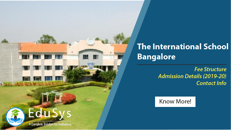 The International School Bangalore Fee Structure, Admission Details (2019-20), Contact Info