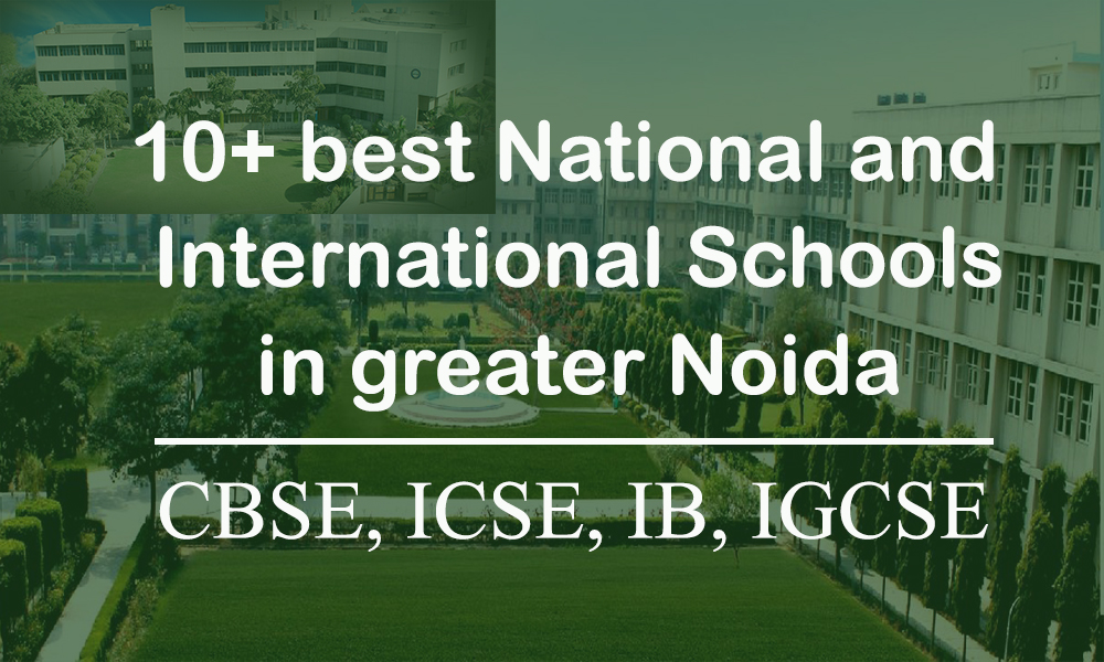 10+ best National and International schools in Greater Noida 2021-22