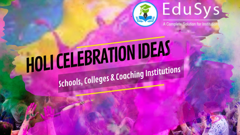 Holi Celebration Ideas (2020) - School, College, Coaching Institutes