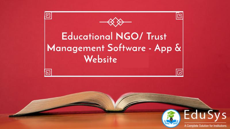 Educational NGO/ Trust Management Software - App & Website (2021)